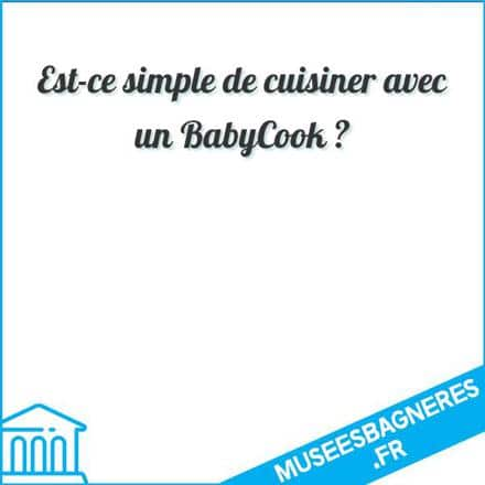 Est-ce simple de cuisiner avec un BabyCook ?