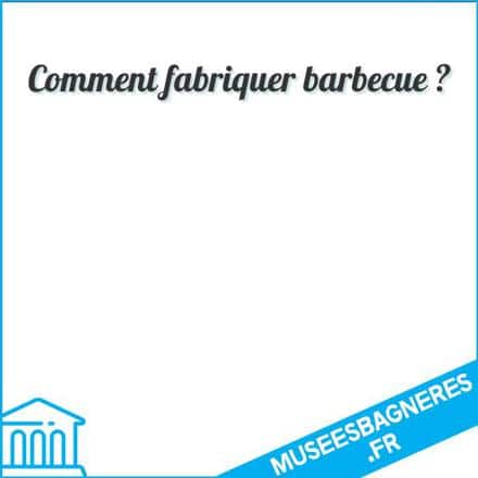 Comment fabriquer barbecue ?